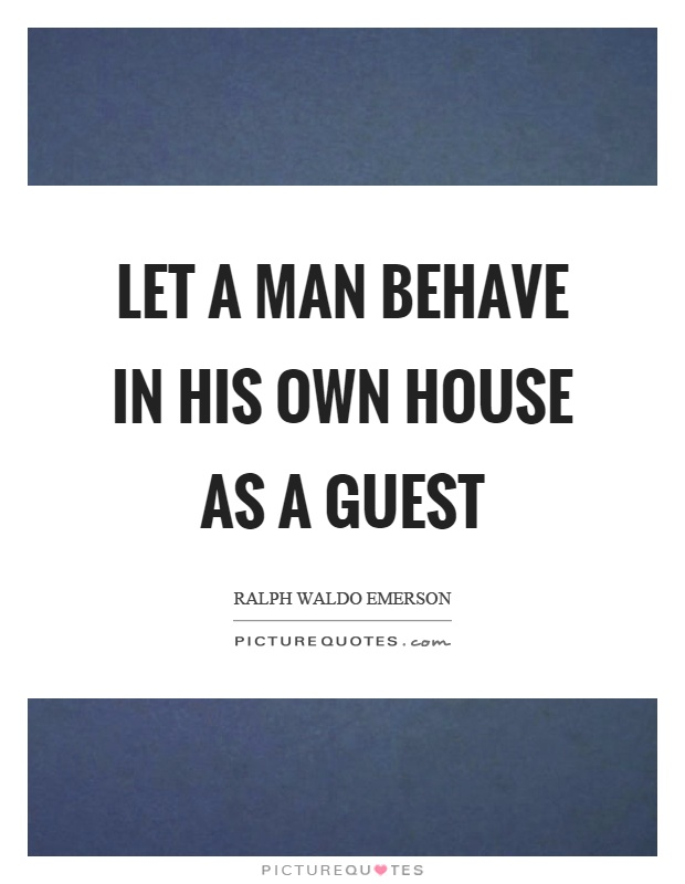 Let a man behave in his own house as a guest Picture Quote #1