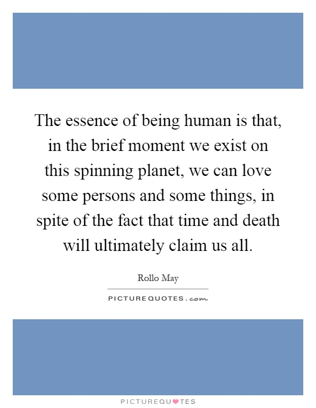 the essence of a human being Grammar becomes being it becomes essence with this essence, the evolution of being expands to the inanimate but it is, nevertheless, an extension of the animate.
