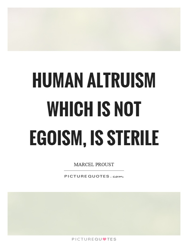 Human altruism which is not egoism, is sterile Picture Quote #1