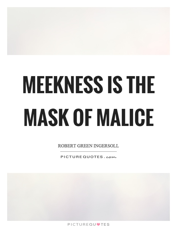 Meekness is the mask of malice Picture Quote #1