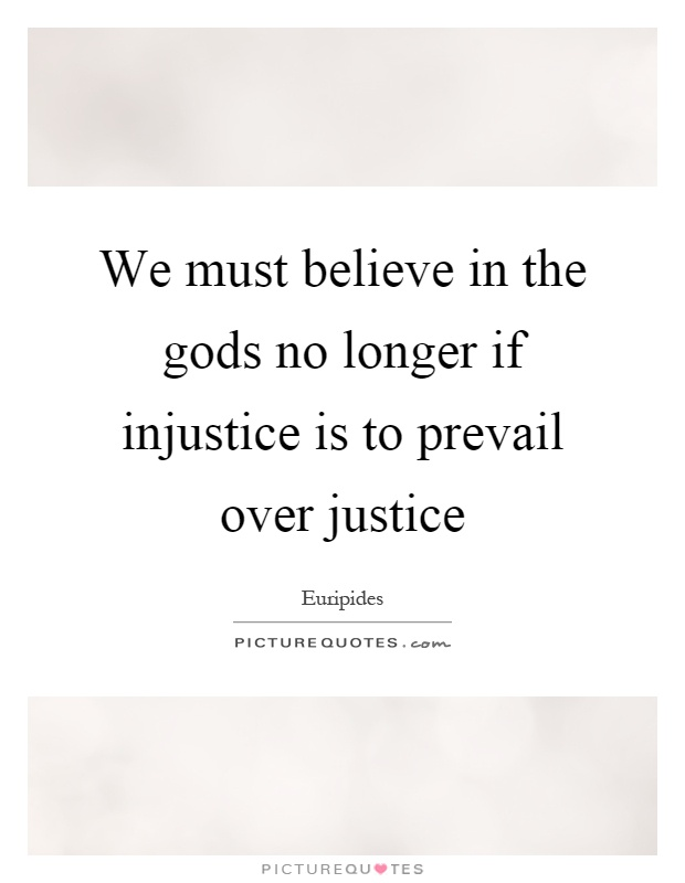 We must believe in the gods no longer if injustice is to prevail over justice Picture Quote #1