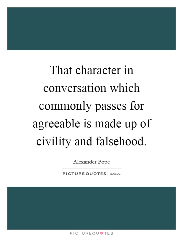 That character in conversation which commonly passes for agreeable is made up of civility and falsehood Picture Quote #1