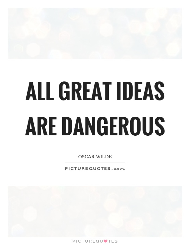 All great ideas are dangerous Picture Quote #1