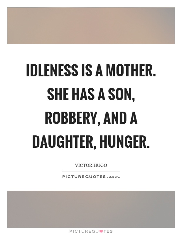 Idleness is a mother. She has a son, robbery, and a daughter, hunger Picture Quote #1