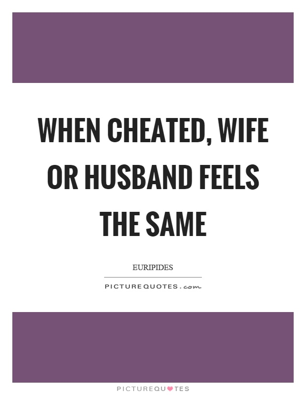 When cheated, wife or husband feels the same Picture Quote #1