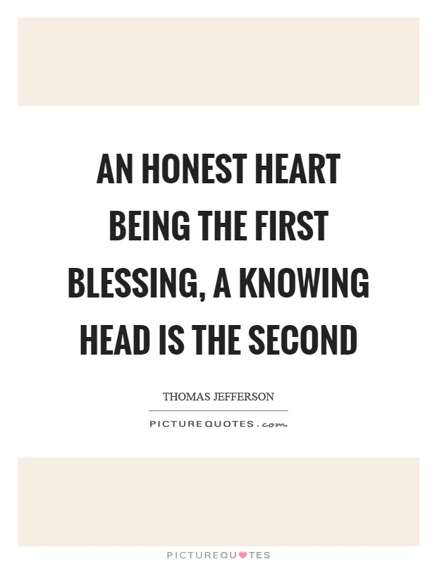 An honest heart being the first blessing, a knowing head is the second Picture Quote #1