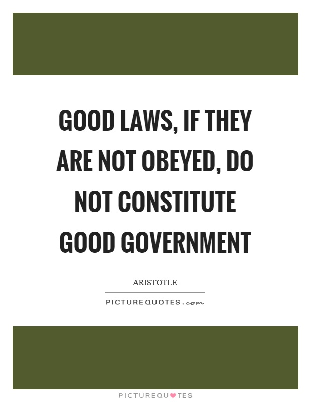 Good laws, if they are not obeyed, do not constitute good government Picture Quote #1