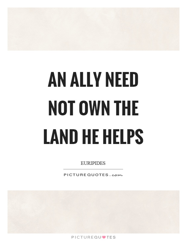 An ally need not own the land he helps Picture Quote #1