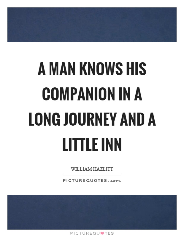 A man knows his companion in a long journey and a little inn Picture Quote #1
