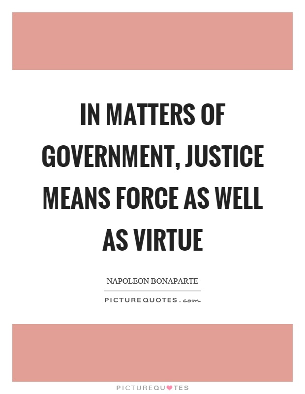 In matters of government, justice means force as well as virtue Picture Quote #1