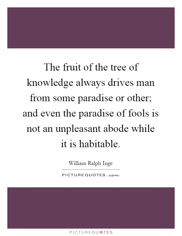 The fruit of the tree of knowledge always drives man from some...  Picture Q...