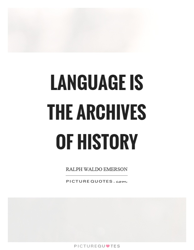 Language is the archives of history Picture Quote #1