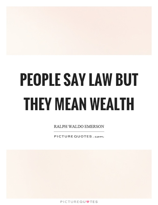 People say law but they mean wealth Picture Quote #1