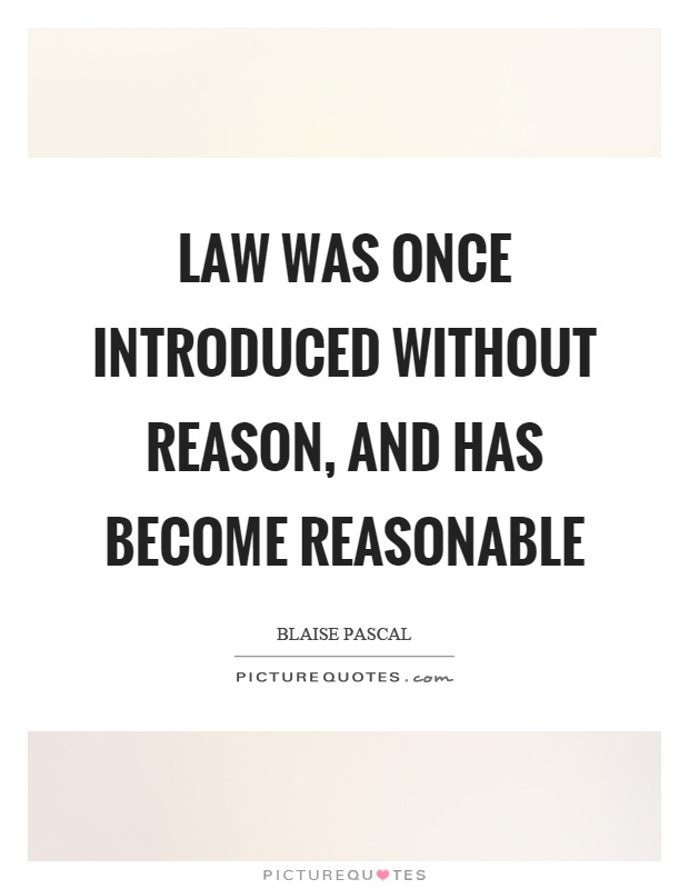 Law was once introduced without reason, and has become reasonable Picture Quote #1