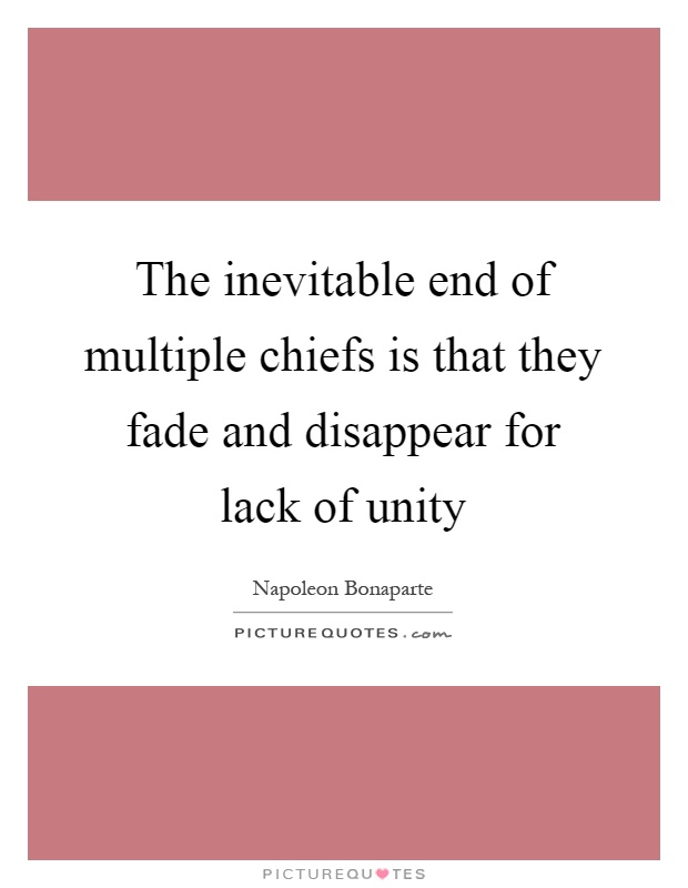 The inevitable end of multiple chiefs is that they fade and disappear for lack of unity Picture Quote #1