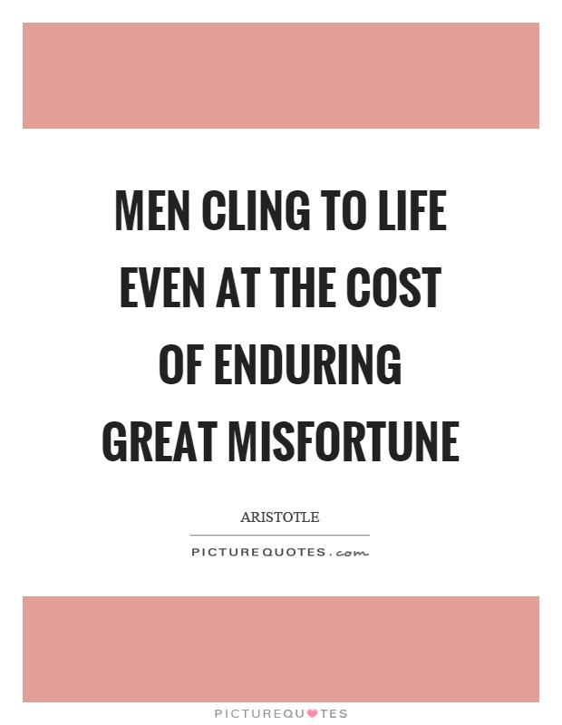 Men cling to life even at the cost of enduring great misfortune Picture Quote #1
