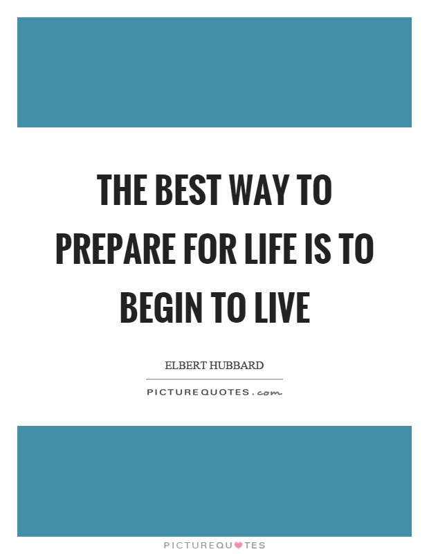 The best way to prepare for life is to begin to live Picture Quote #1