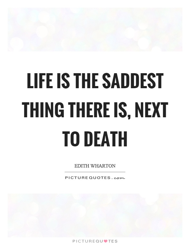 Life is the saddest thing there is, next to death Picture Quote #1