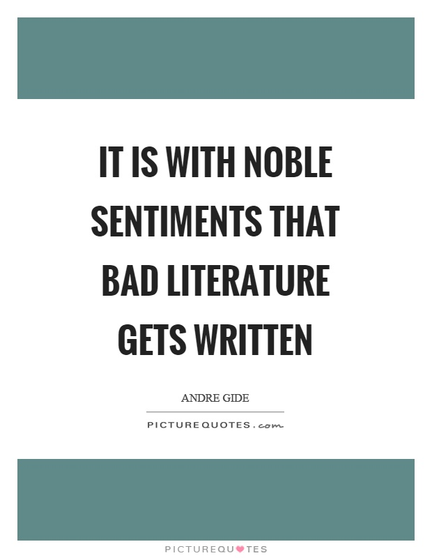 It is with noble sentiments that bad literature gets written Picture Quote #1