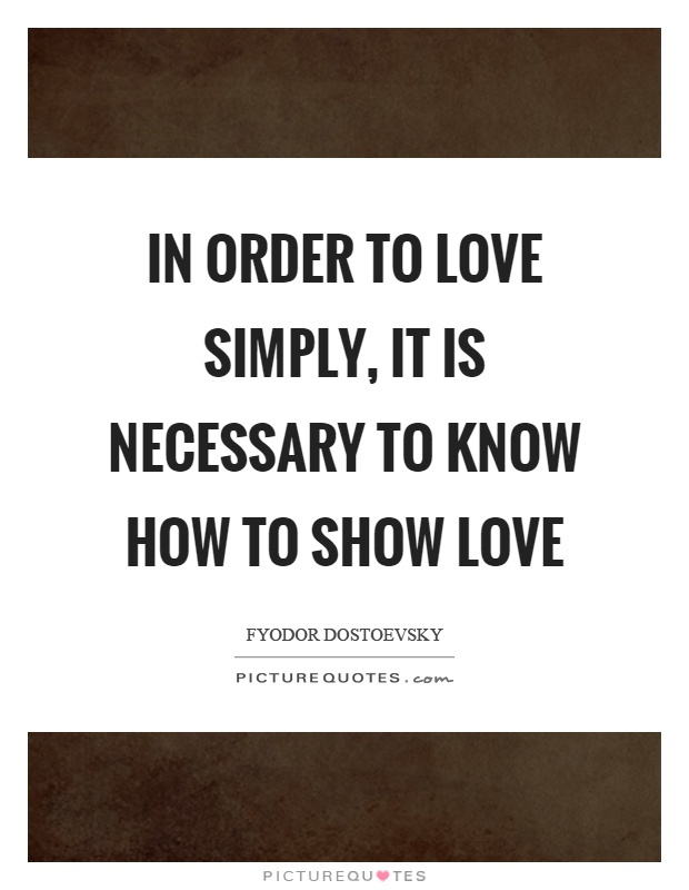 In order to love simply, it is necessary to know how to show love Picture Quote #1