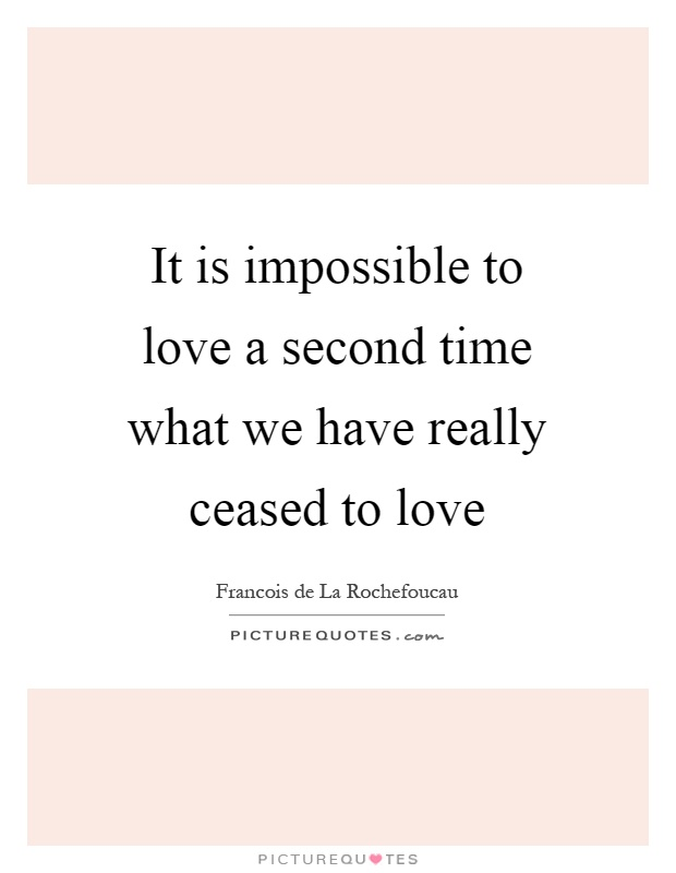 It is impossible to love a second time what we have really ceased to love Picture Quote #1
