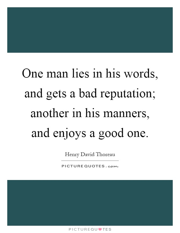 One man lies in his words, and gets a bad reputation; another in his manners, and enjoys a good one Picture Quote #1