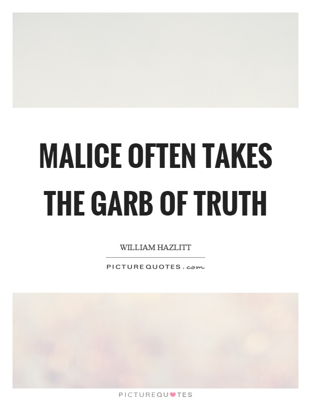 Malice often takes the garb of truth Picture Quote #1