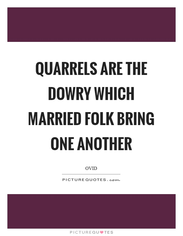 Quarrels are the dowry which married folk bring one another Picture Quote #1