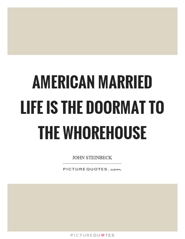 American married life is the doormat to the whorehouse Picture Quote #1