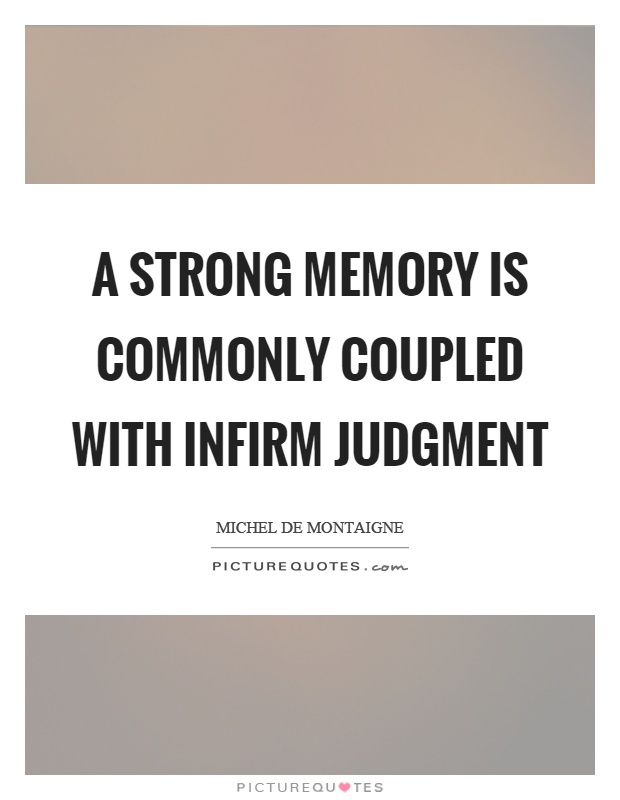 A strong memory is commonly coupled with infirm judgment Picture Quote #1