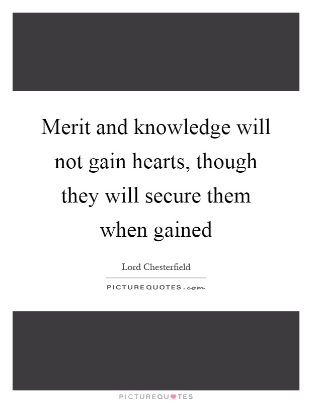 Merit and knowledge will not gain hearts, though they will secure them when gained Picture Quote #1