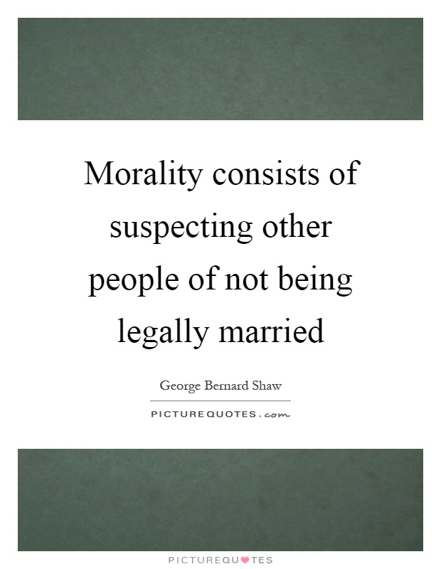 Morality consists of suspecting other people of not being legally married Picture Quote #1