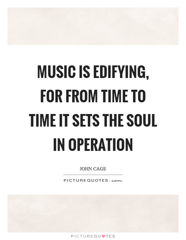 Music is edifying, for from time to time it sets the soul in operation Picture Quote #1