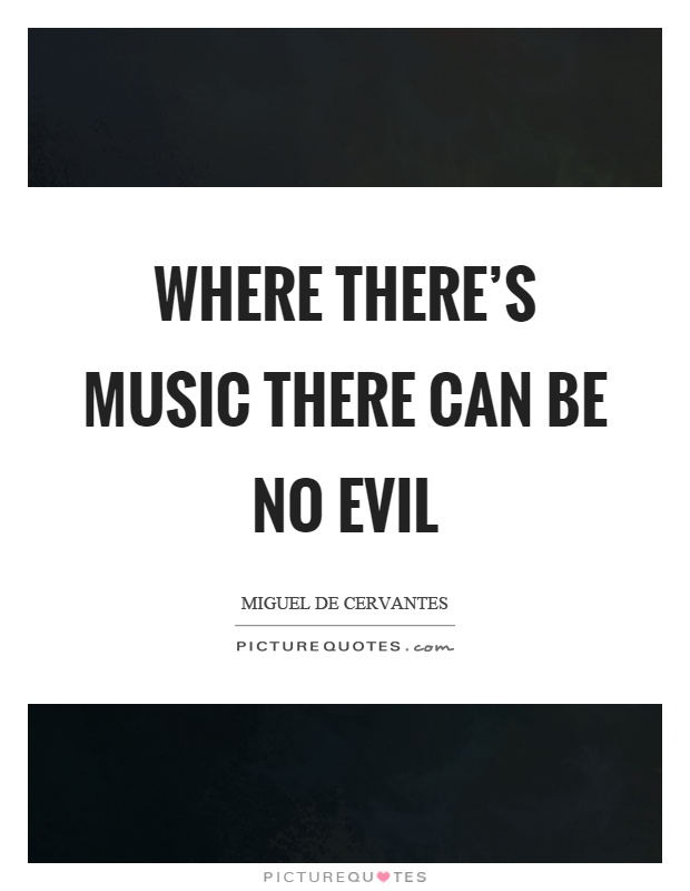 Where there's music there can be no evil Picture Quote #1