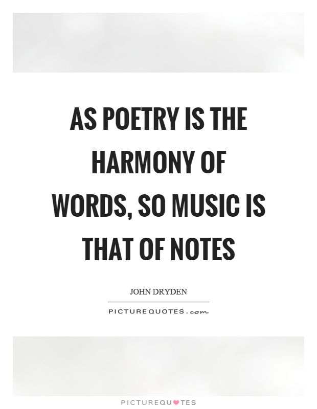As poetry is the harmony of words, so music is that of notes Picture Quote #1