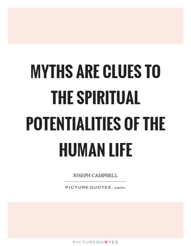 Myths are clues to the spiritual potentialities of the human life Picture Quote #1