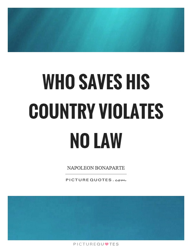 Who saves his country violates no law Picture Quote #1