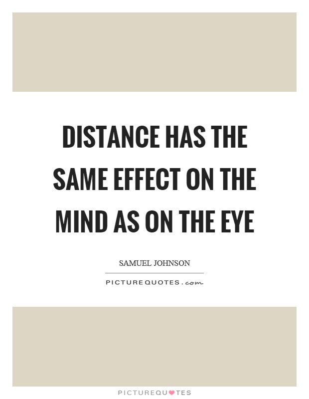 Distance has the same effect on the mind as on the eye Picture Quote #1