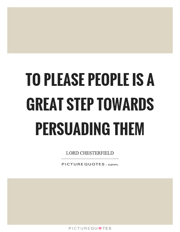 To please people is a great step towards persuading them Picture Quote #1