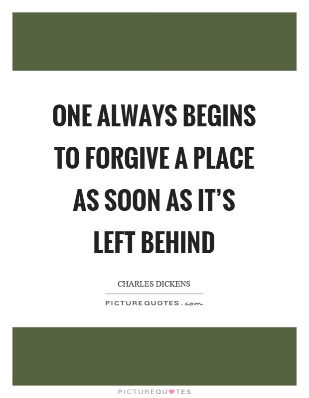 One always begins to forgive a place as soon as it's left behind Picture Quote #1