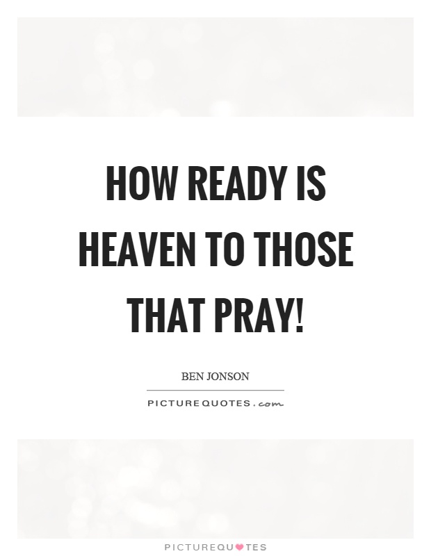 How ready is heaven to those that pray! Picture Quote #1