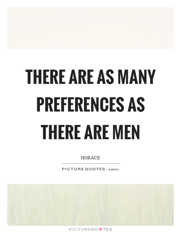 There are as many preferences as there are men Picture Quote #1