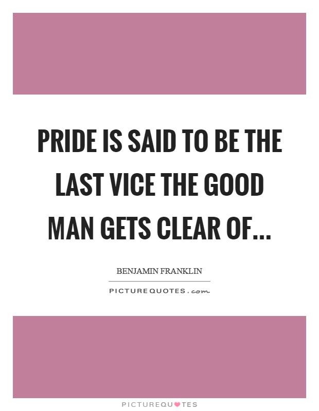 Pride is said to be the last vice the good man gets clear of Picture Quote #1
