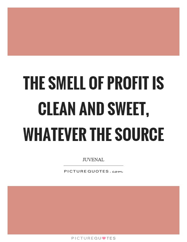 The smell of profit is clean and sweet, whatever the source Picture Quote #1