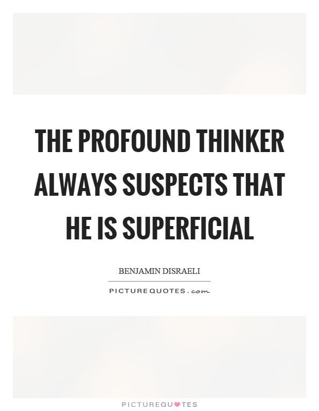 The profound thinker always suspects that he is superficial Picture Quote #1