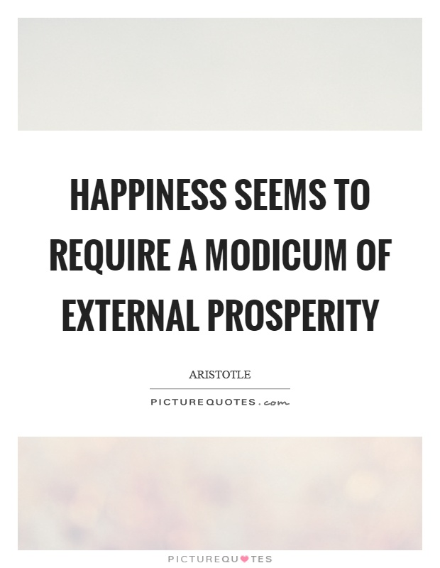 Happiness seems to require a modicum of external prosperity Picture Quote #1