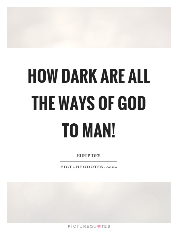 How dark are all the ways of God to man! Picture Quote #1