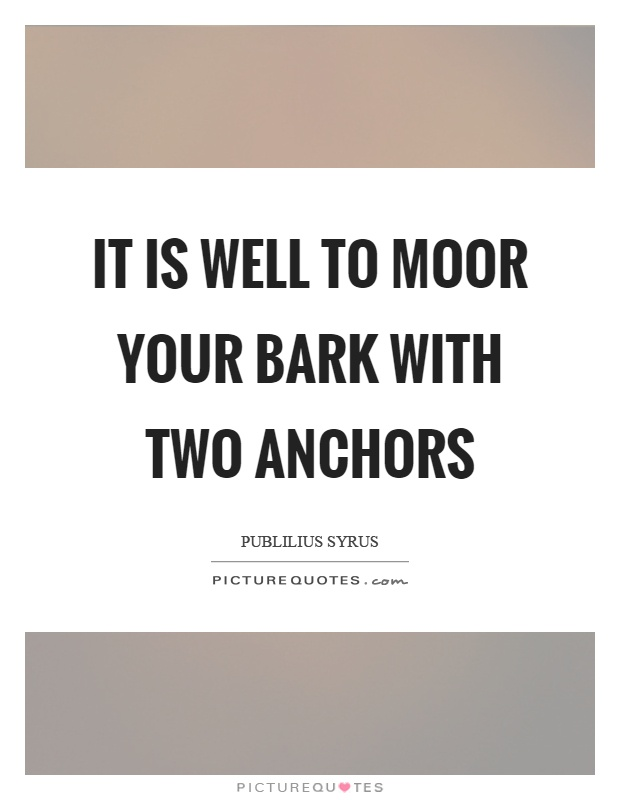 It is well to moor your bark with two anchors Picture Quote #1