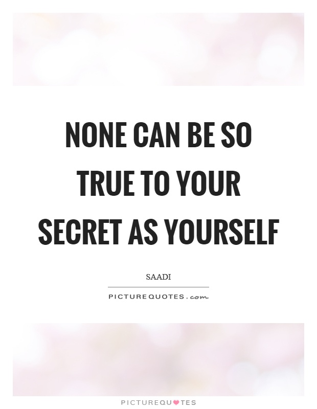 None can be so true to your secret as yourself Picture Quote #1