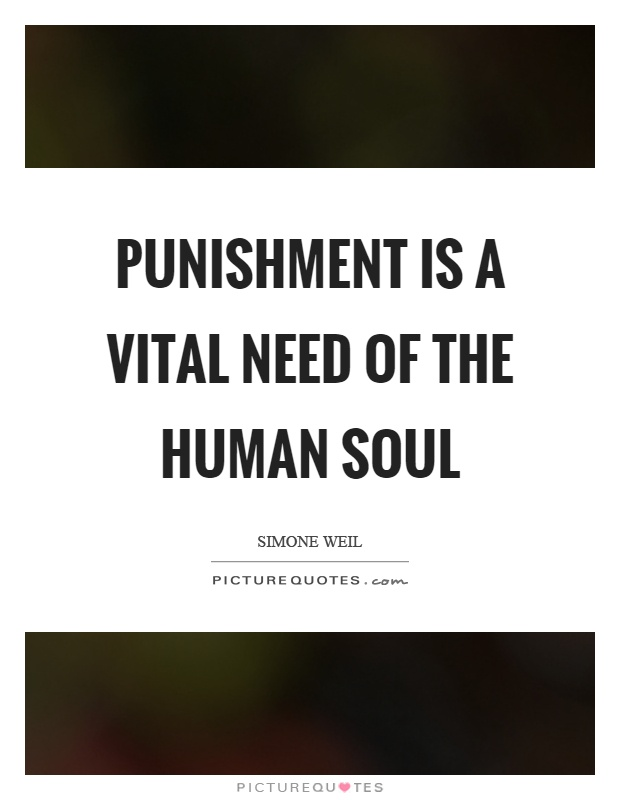 Punishment is a vital need of the human soul Picture Quote #1